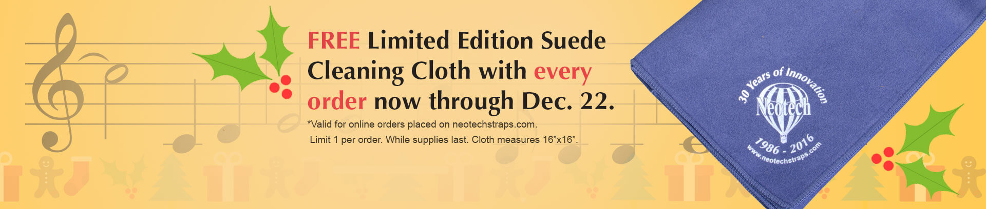 *Valid for online orders placed on neotechstraps.com. Limit 1 per order. While supplies last. Cloth measures 16in x 16in